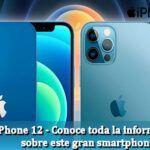 iPhone 12 – Toda la información sobre este gran Smartphone